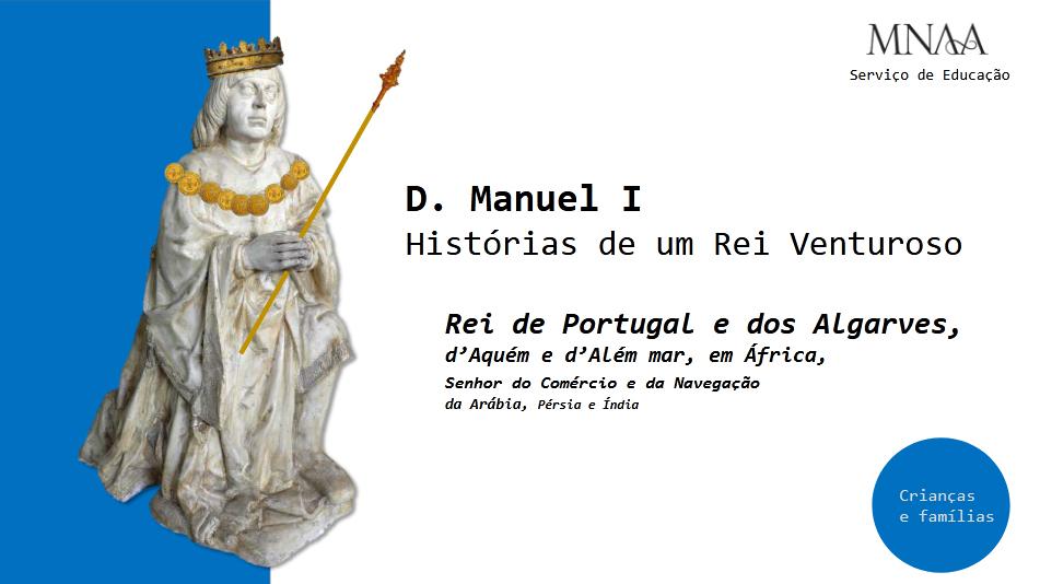 2021 SE D. Manuel I. Histórias de um Rei Venturoso